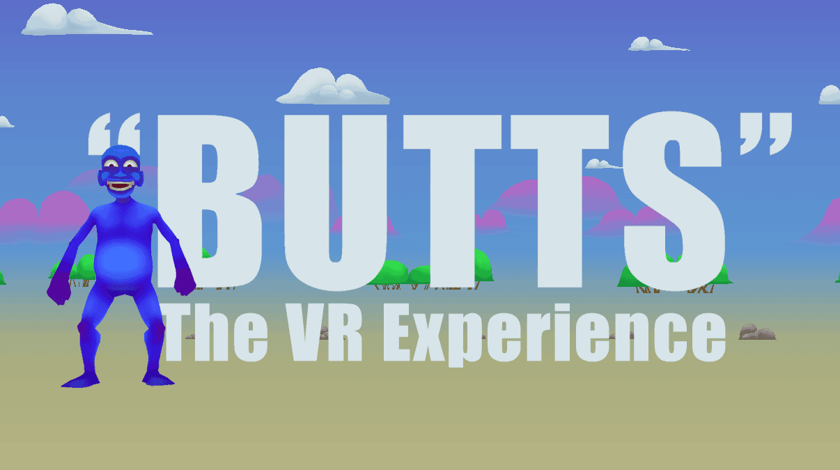"""BUTTS: The VR Experience"""